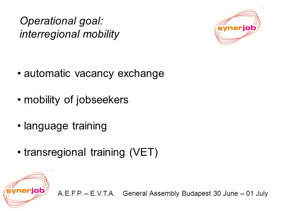 Operational goal: interregional mobility A.E.F.P. – E.V.T.A. General Assembly Budapest 30 June – 01 July automatic vacancy exchange mobility of jobsee