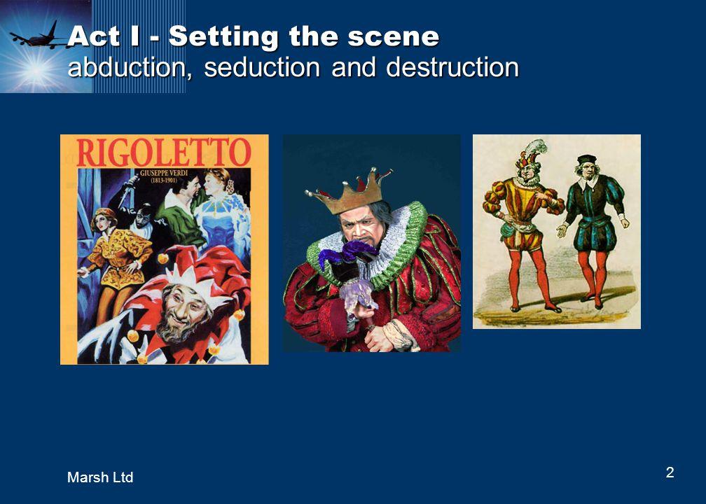 2 Marsh Ltd Act I - Setting the scene abduction, seduction and destruction