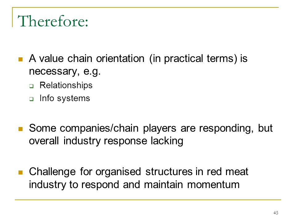 45 Therefore: A value chain orientation (in practical terms) is necessary, e.g.