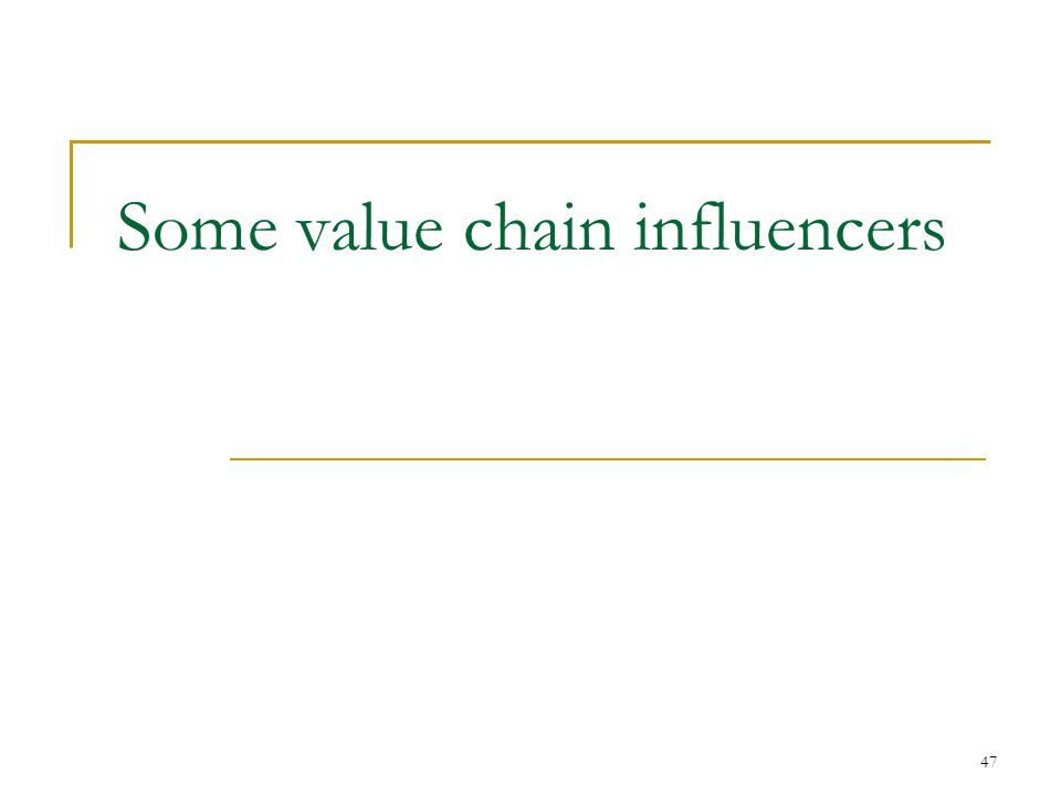 47 Some value chain influencers