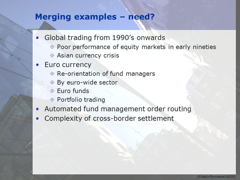 © Catalyst Development Ltd 2002 Merging examples – need.