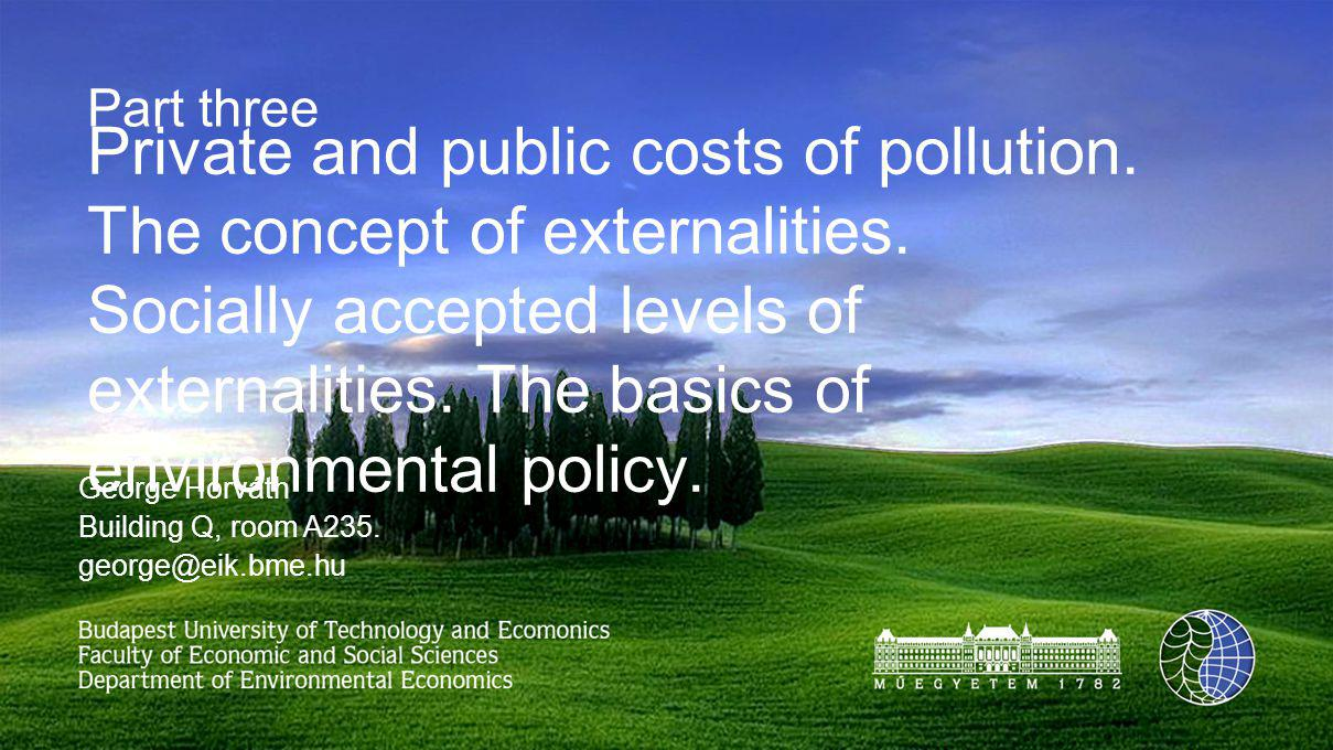 The principal aims of environmental legislation The separation of private and public costs of pollution The concept of externalities Socially accepted levels of externalities The basics of environmental policy Thrifty use of environmental resources Reduction and prevention of pollution at an ecologically viable level Optimalisation of environmental protection tasks Converting environmental aims to economic and consumer goals The tools for achieving this are numerous