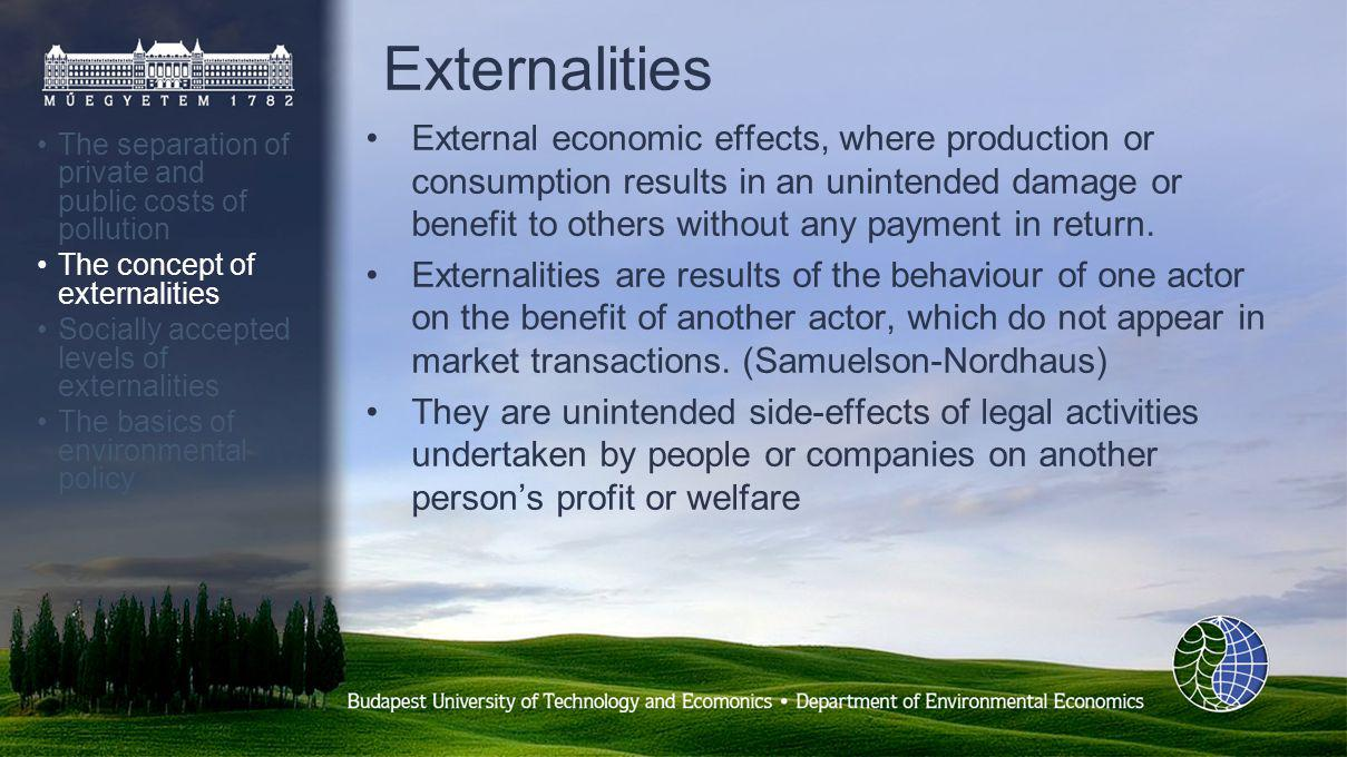 Other types of externalities The separation of private and public costs of pollution The concept of externalities Socially accepted levels of externalities The basics of environmental policy Reversible externalities –Resources are available to everybody, so the costs of pollution can be reversed Irreversible externalities (unidirectional) –The use of the resource occurs in one direction only, because e.g.