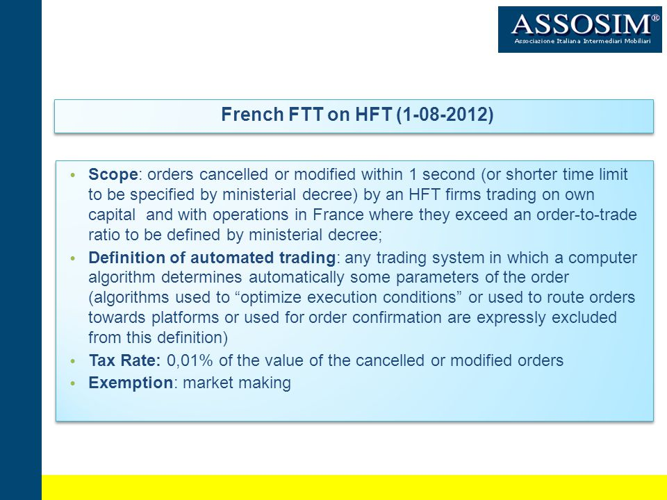 PROPOSAL FOR AN FTT DIRECTIVE Policy goals: … to create appropriate disincentives for transactions that do not enhance the efficiency of financial markets thereby complementing regulatory measures aimied at avoiding future crises Risk of delocalisation: Coordinated approach … in line with the ambitions for G20 co-operation; Broadly defined tax scope State of residence (or establishment as for branches) of at least on of the financial actors involved in the transaction (independently from the place of trade of the financial instrument) Exemptions: Primary markets (securities and currencies) Central banks Ring fencing of lending and borrowing activities Policy goals: … to create appropriate disincentives for transactions that do not enhance the efficiency of financial markets thereby complementing regulatory measures aimied at avoiding future crises Risk of delocalisation: Coordinated approach … in line with the ambitions for G20 co-operation; Broadly defined tax scope State of residence (or establishment as for branches) of at least on of the financial actors involved in the transaction (independently from the place of trade of the financial instrument) Exemptions: Primary markets (securities and currencies) Central banks Ring fencing of lending and borrowing activities