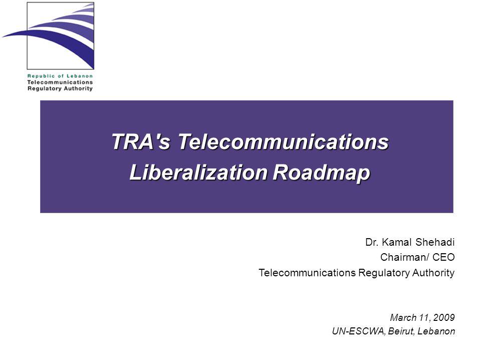 TRA s Telecommunications Liberalization Roadmap Dr.