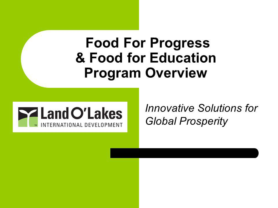 Food For Progress & Food for Education Program Overview Innovative Solutions for Global Prosperity