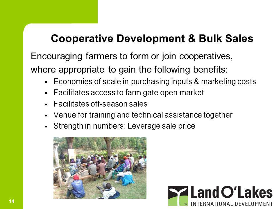14 Encouraging farmers to form or join cooperatives, where appropriate to gain the following benefits: Economies of scale in purchasing inputs & marke
