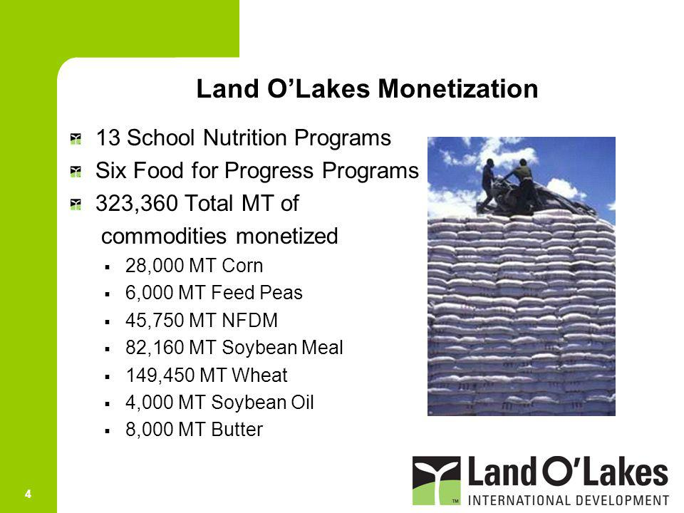 4 13 School Nutrition Programs Six Food for Progress Programs 323,360 Total MT of commodities monetized 28,000 MT Corn 6,000 MT Feed Peas 45,750 MT NF