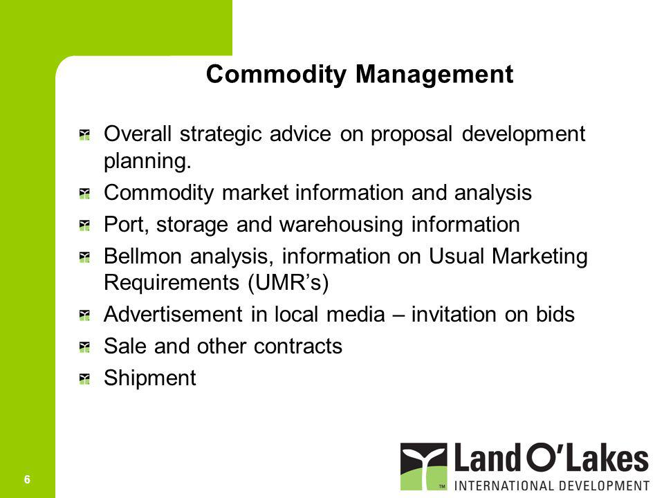 6 Commodity Management Overall strategic advice on proposal development planning. Commodity market information and analysis Port, storage and warehous