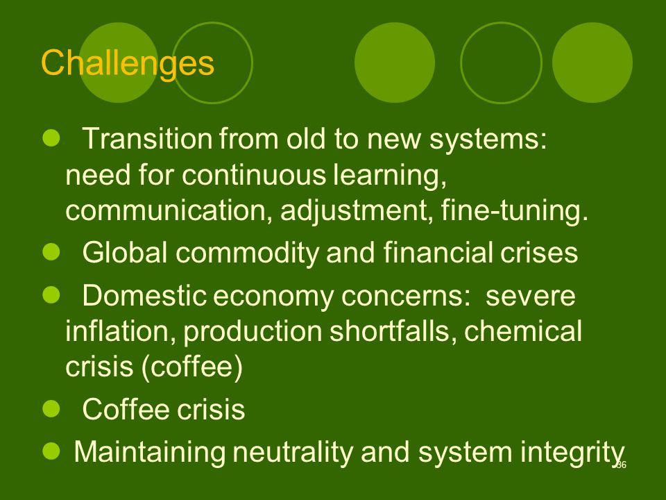 Challenges Transition from old to new systems: need for continuous learning, communication, adjustment, fine-tuning.