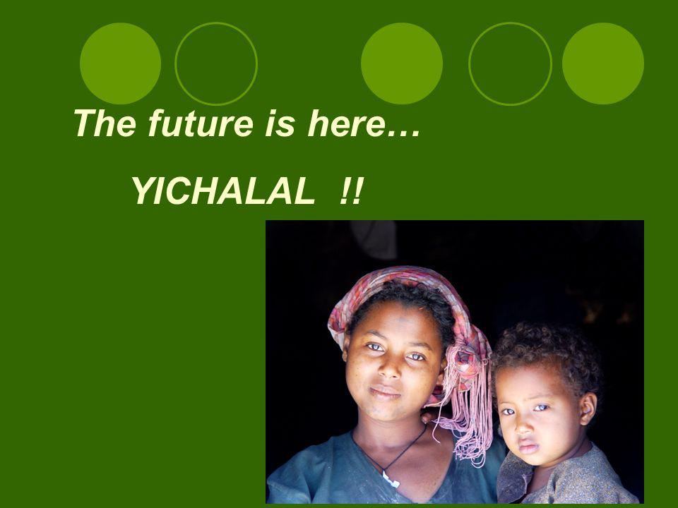 42 The future is here… YICHALAL !!