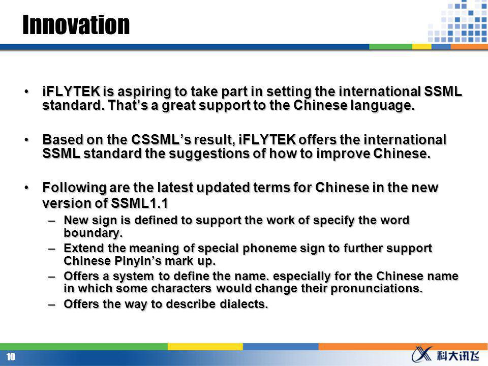 9 Innovation iFLYTEK is the chair party for Chinese national governments speech technology standard working group.iFLYTEK is the chair party for Chinese national governments speech technology standard working group.
