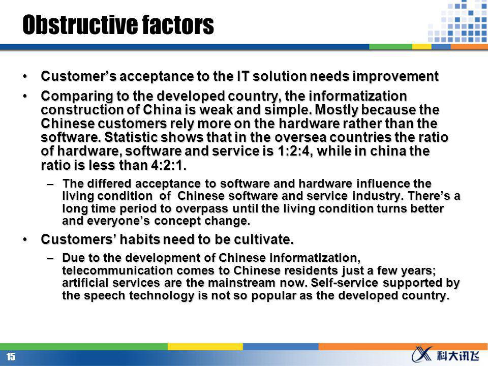 14 Obstructive factors Too many dialects increase the difficulty of the speech technologys popularization.Too many dialects increase the difficulty of