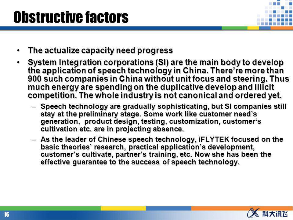 15 Obstructive factors Customers acceptance to the IT solution needs improvementCustomers acceptance to the IT solution needs improvement Comparing to the developed country, the informatization construction of China is weak and simple.