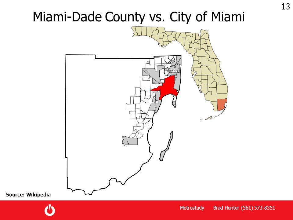 Metrostudy Brad Hunter (561) 573-8351 13 Miami-Dade County vs. City of Miami Source: Wikipedia