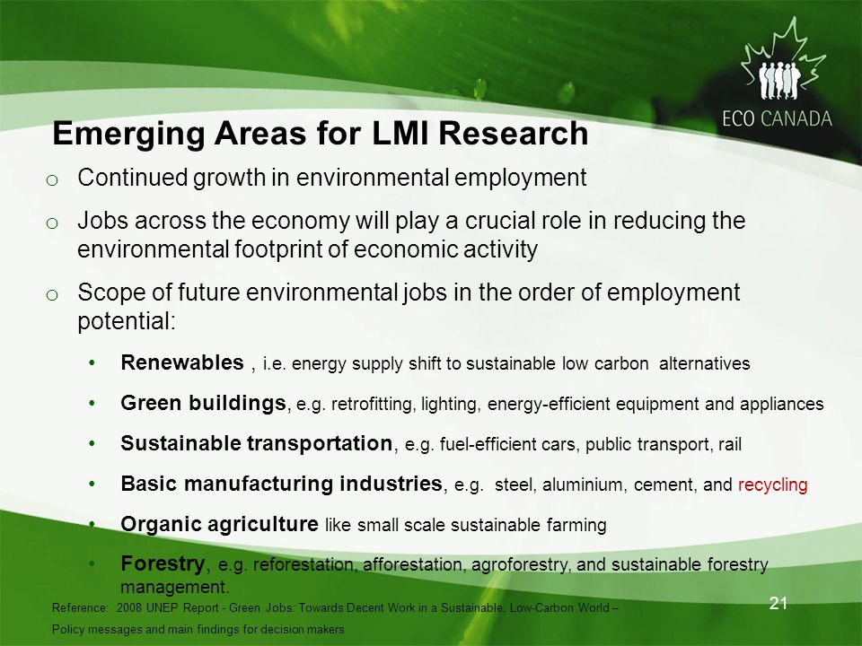 Emerging Areas for LMI Research o Continued growth in environmental employment o Jobs across the economy will play a crucial role in reducing the environmental footprint of economic activity o Scope of future environmental jobs in the order of employment potential: Renewables, i.e.