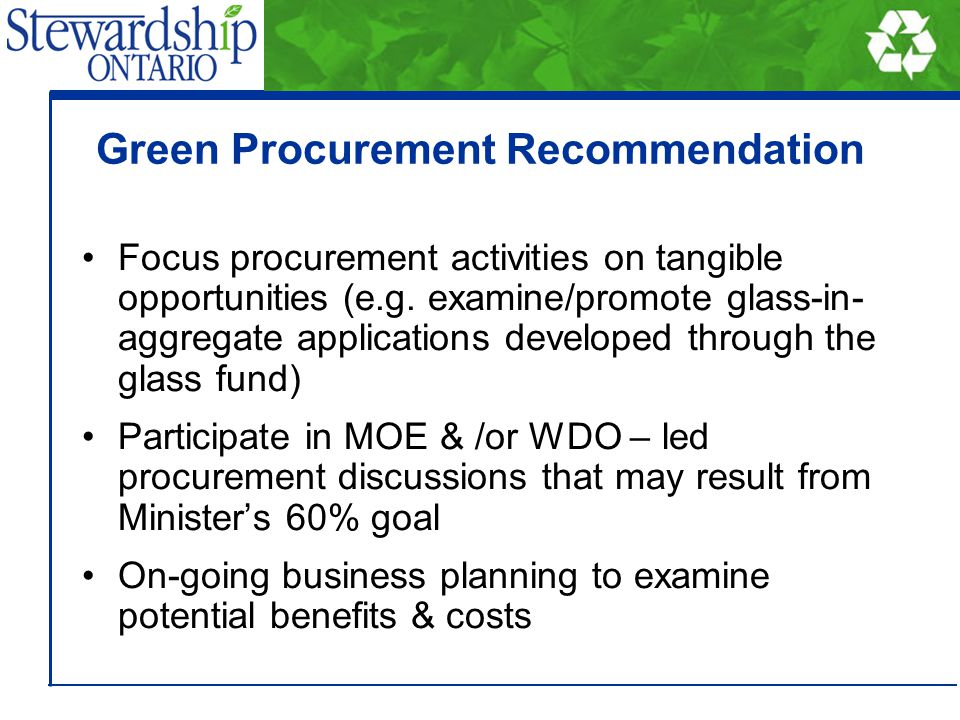 Green Procurement Recommendation Focus procurement activities on tangible opportunities (e.g. examine/promote glass-in- aggregate applications develop