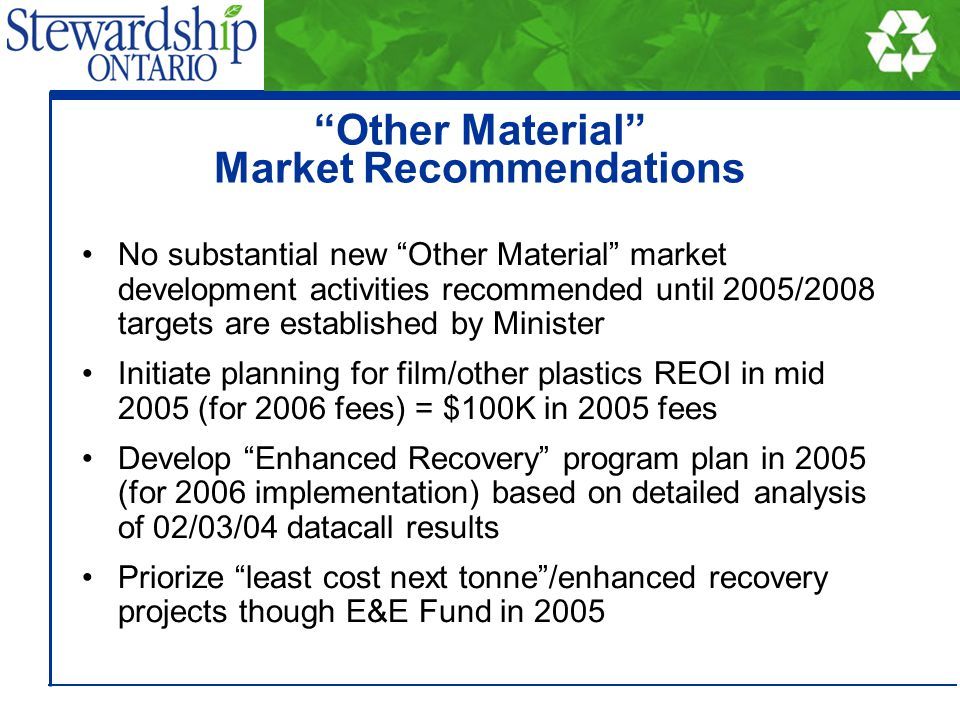 Other Material Market Recommendations No substantial new Other Material market development activities recommended until 2005/2008 targets are establis