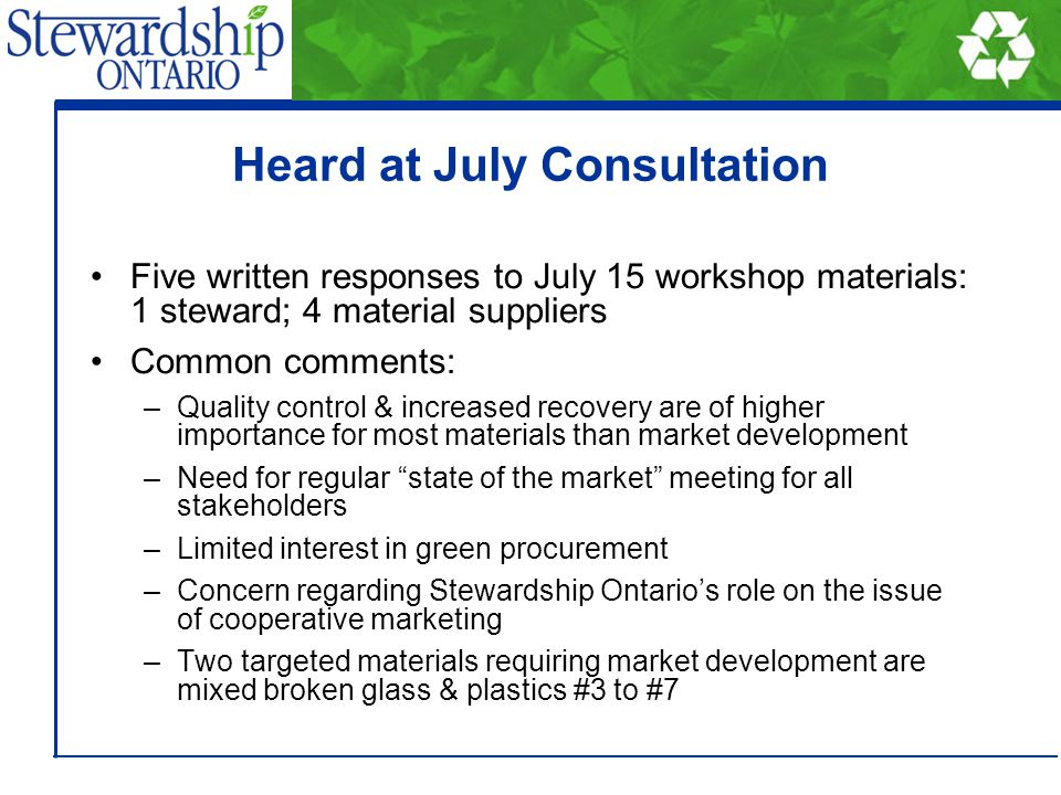 Heard at July Consultation Five written responses to July 15 workshop materials: 1 steward; 4 material suppliers Common comments: –Quality control & i