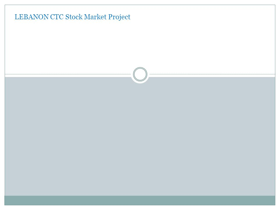 LEBANON CTC Stock Market Project Why should I own stock in a company ?