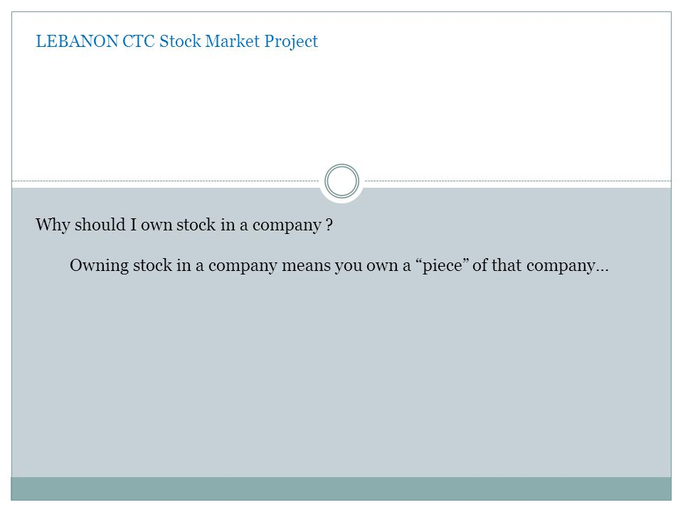 LEBANON CTC Stock Market Project Why should I own stock in a company .