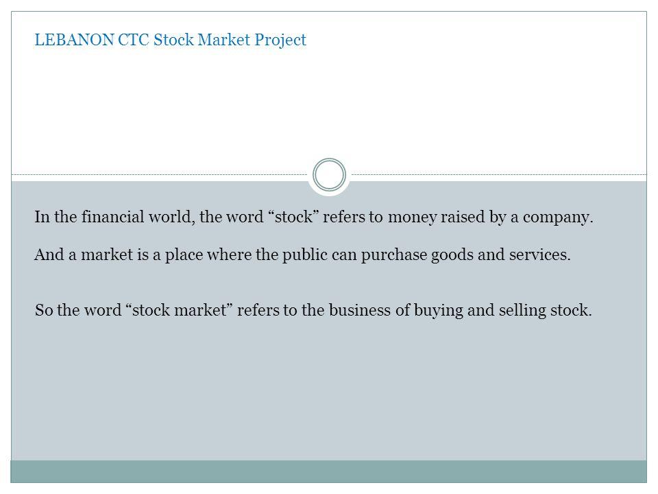 LEBANON CTC Stock Market Project Why do companies need to raise money ?