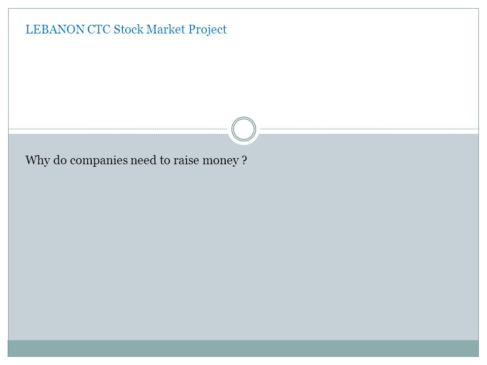 LEBANON CTC Stock Market Project Why do companies need to raise money