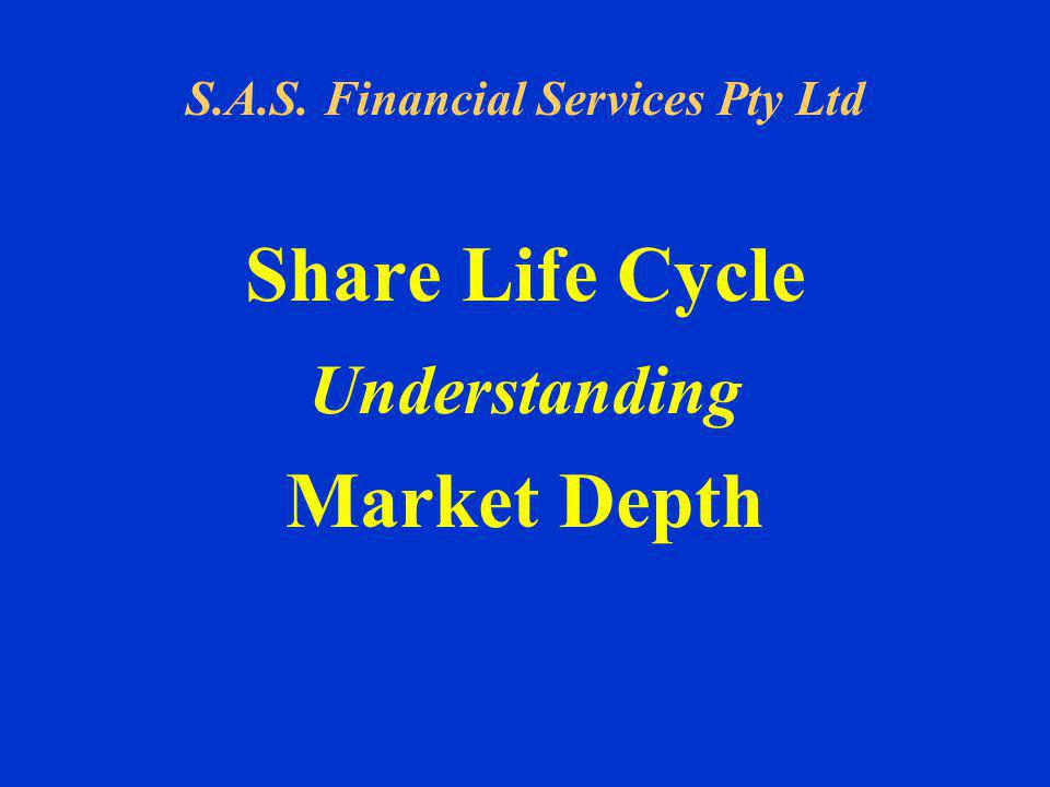 S.A.S. Financial Services Pty Ltd Share Life Cycle Understanding Market Depth