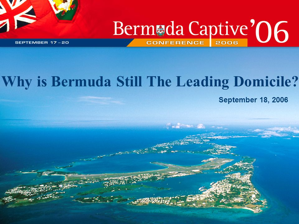 Why is Bermuda Still The Leading Domicile September 18, 2006