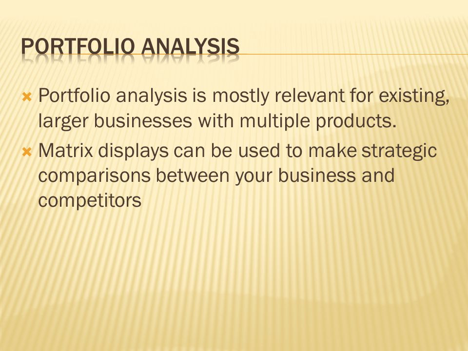 Portfolio analysis is mostly relevant for existing, larger businesses with multiple products.