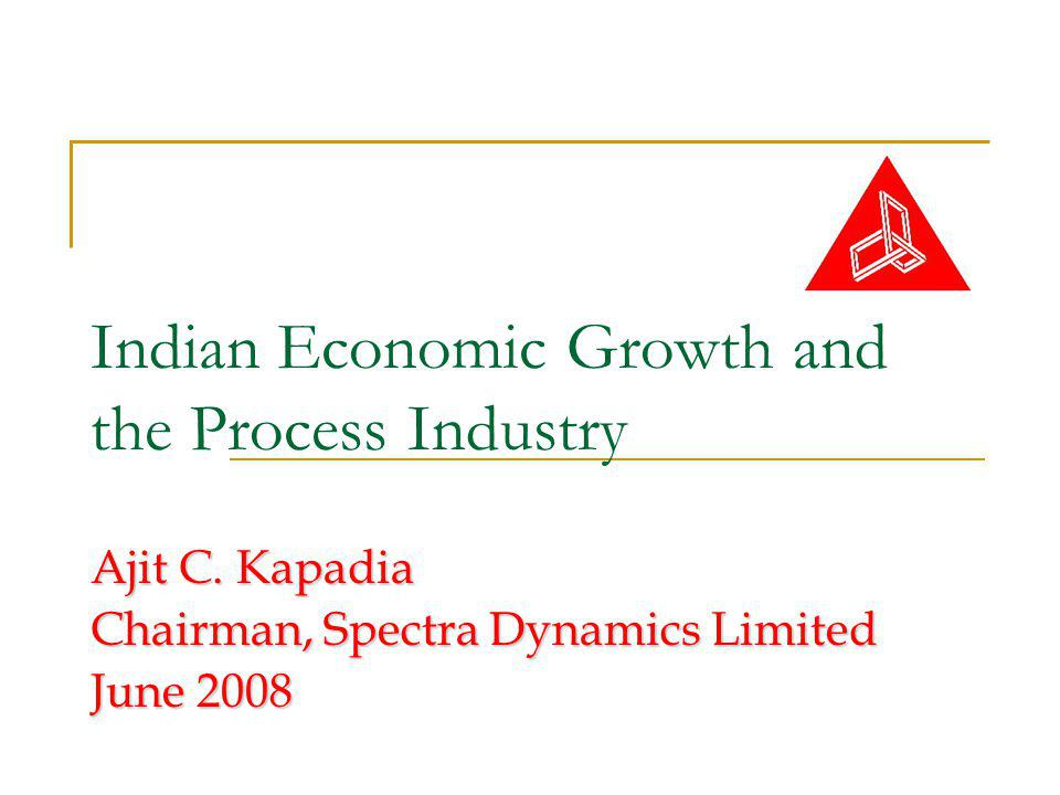 Indian Economic Growth and the Process Industry Ajit C.
