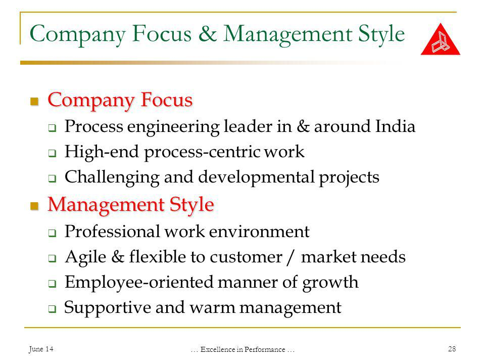 June 14 … Excellence in Performance … 28 Company Focus Company Focus Process engineering leader in & around India High-end process-centric work Challenging and developmental projects Management Style Management Style Professional work environment Agile & flexible to customer / market needs Employee-oriented manner of growth Supportive and warm management Company Focus & Management Style
