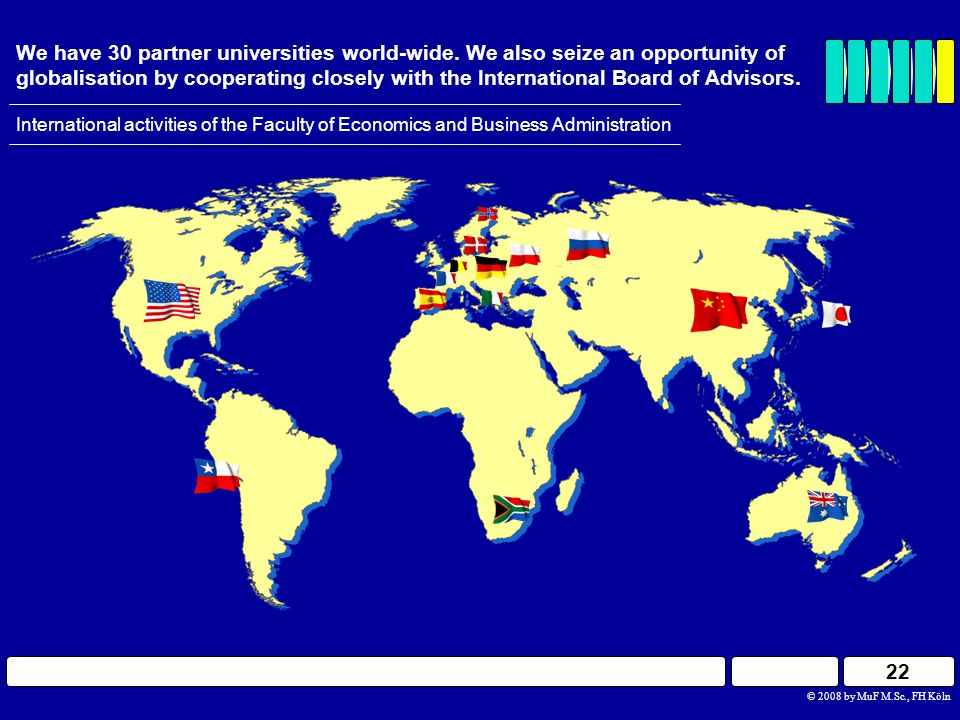 22 We have 30 partner universities world-wide.