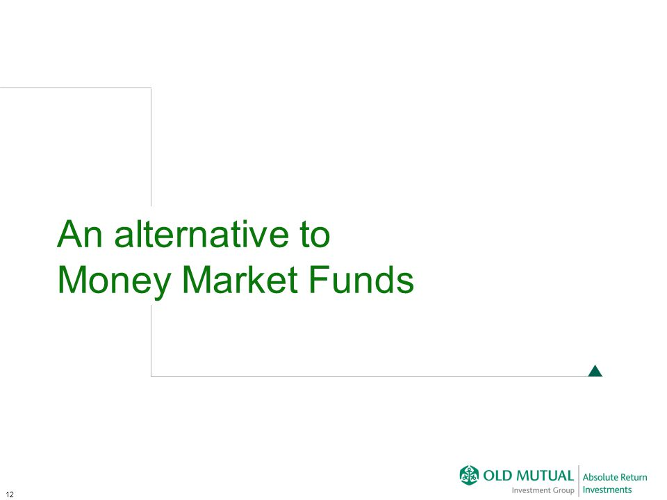 12 An alternative to Money Market Funds