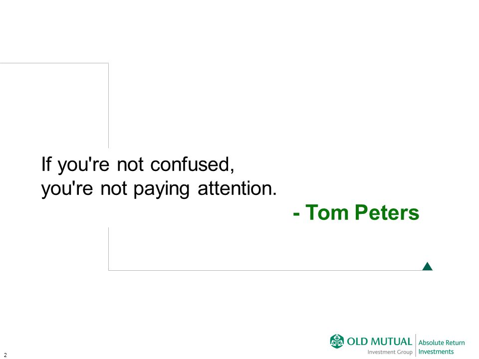 2 If you re not confused, you re not paying attention. - Tom Peters