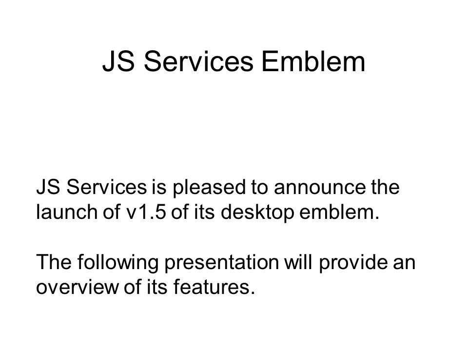 JS Services Emblem JS Services is pleased to announce the launch of v1.5 of its desktop emblem.