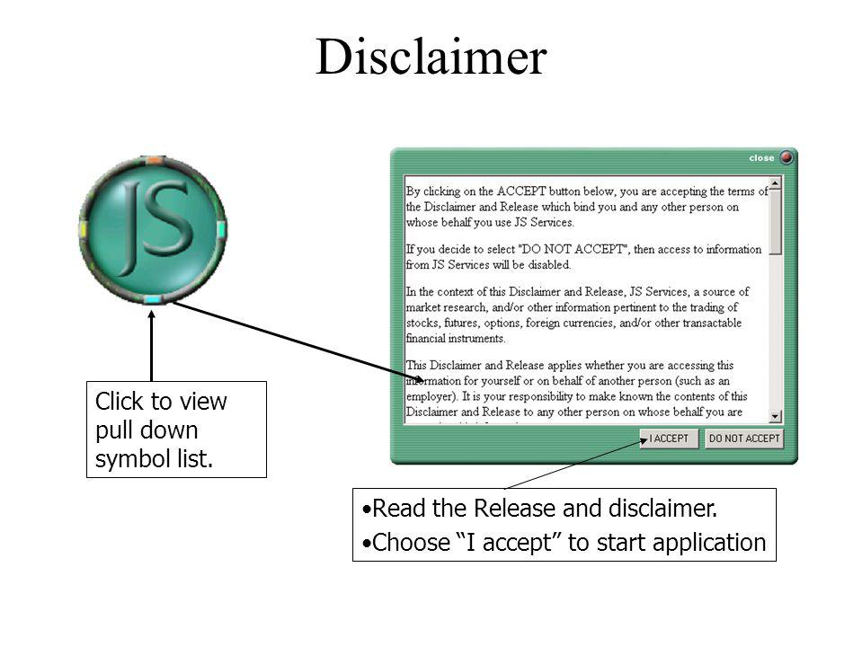 Disclaimer Click to view pull down symbol list. Read the Release and disclaimer. Choose I accept to start application