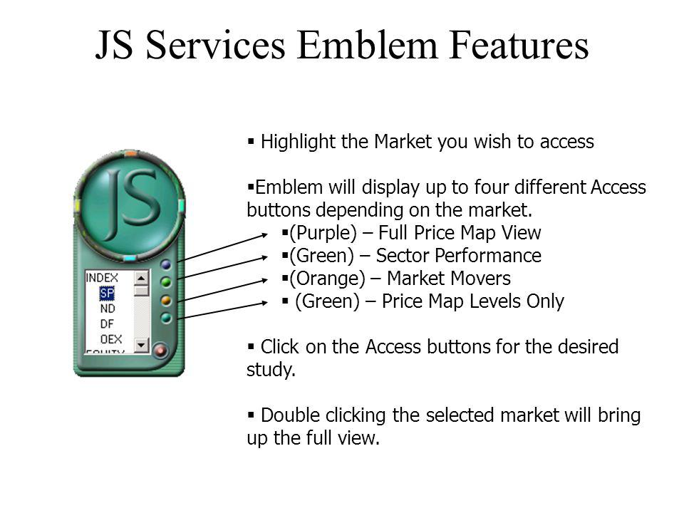 JS Services Emblem Features Highlight the Market you wish to access Emblem will display up to four different Access buttons depending on the market. (