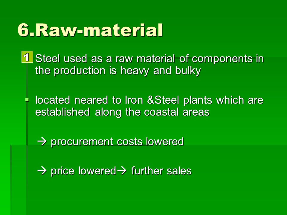 6.Raw-material Steel used as a raw material of components in the production is heavy and bulky Steel used as a raw material of components in the produ