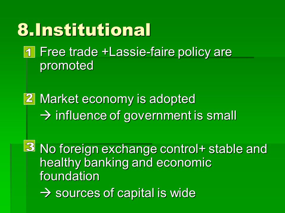 8.Institutional Free trade +Lassie-faire policy are promoted Free trade +Lassie-faire policy are promoted Market economy is adopted Market economy is