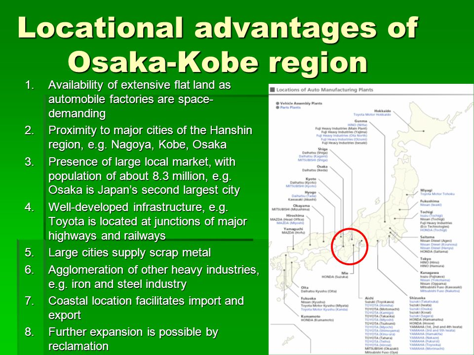 Locational advantages of Osaka-Kobe region 1.Availability of extensive flat land as automobile factories are space- demanding 2.Proximity to major cit
