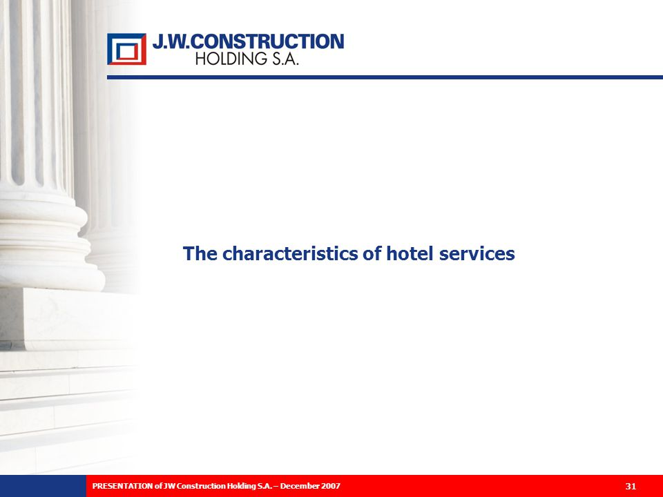 The characteristics of hotel services 31 PRESENTATION of JW Construction Holding S.A.