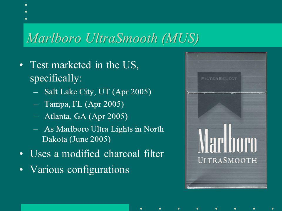Marlboro UltraSmooth (MUS) Test marketed in the US, specifically: – Salt Lake City, UT (Apr 2005) – Tampa, FL (Apr 2005) – Atlanta, GA (Apr 2005) – As Marlboro Ultra Lights in North Dakota (June 2005) Uses a modified charcoal filter Various configurations