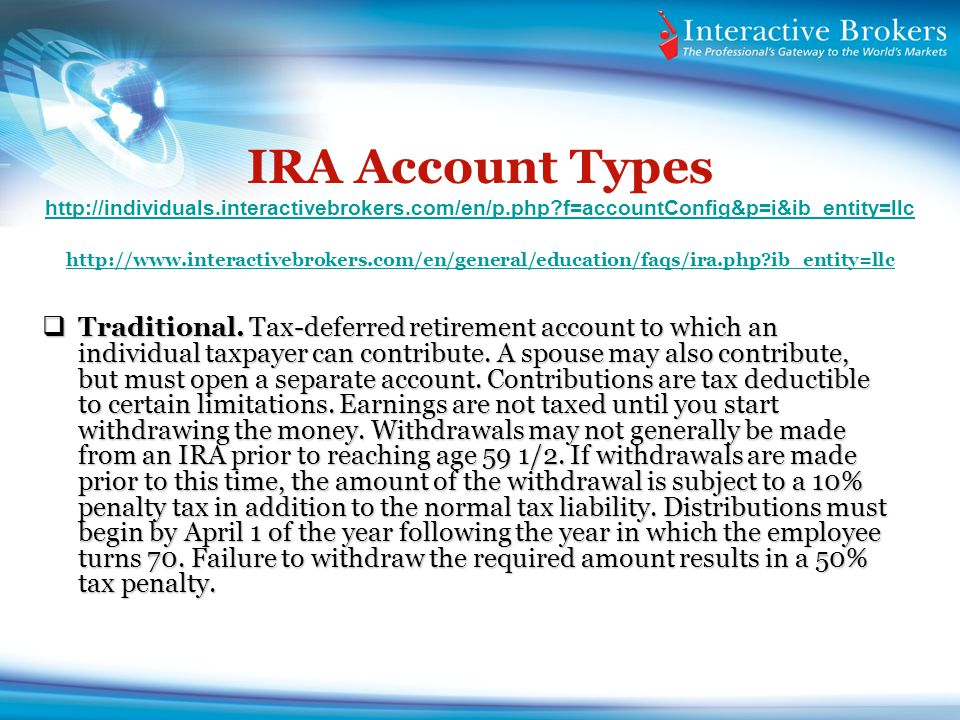 IRA Account Types http://individuals.interactivebrokers.com/en/p.php?f=accountConfig&p=i&ib_entity=llc http://www.interactivebrokers.com/en/general/ed