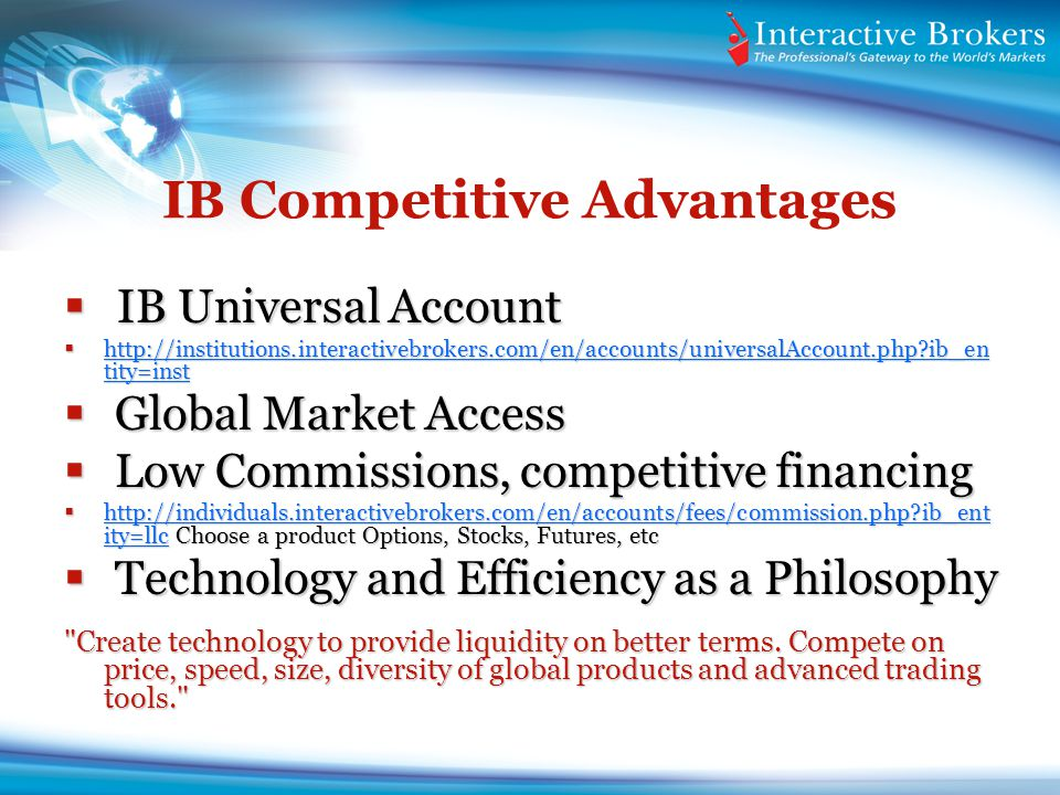 IB Competitive Advantages IB Universal Account IB Universal Account http://institutions.interactivebrokers.com/en/accounts/universalAccount.php?ib_en