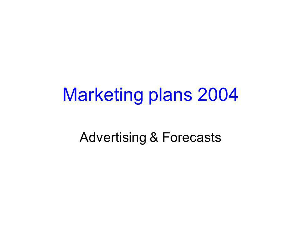 Marketing plans 2004 Advertising & Forecasts