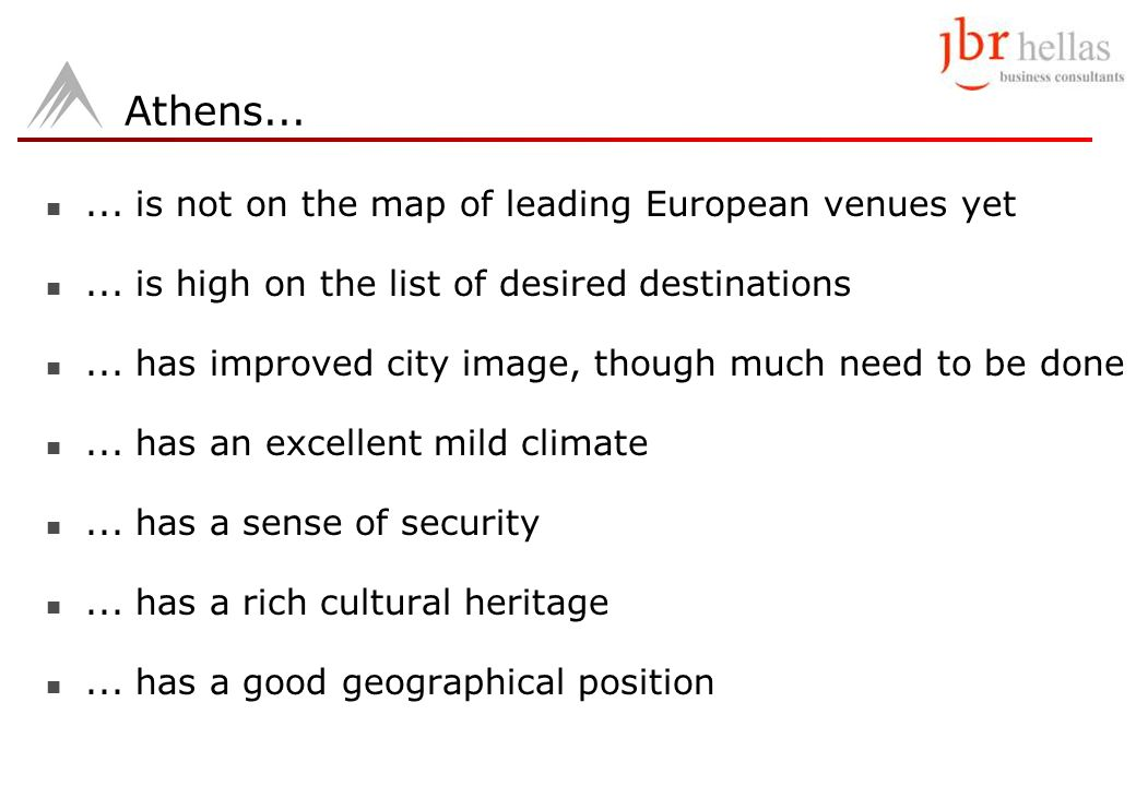 Athens...... is not on the map of leading European venues yet... is high on the list of desired destinations... has improved city image, though much n