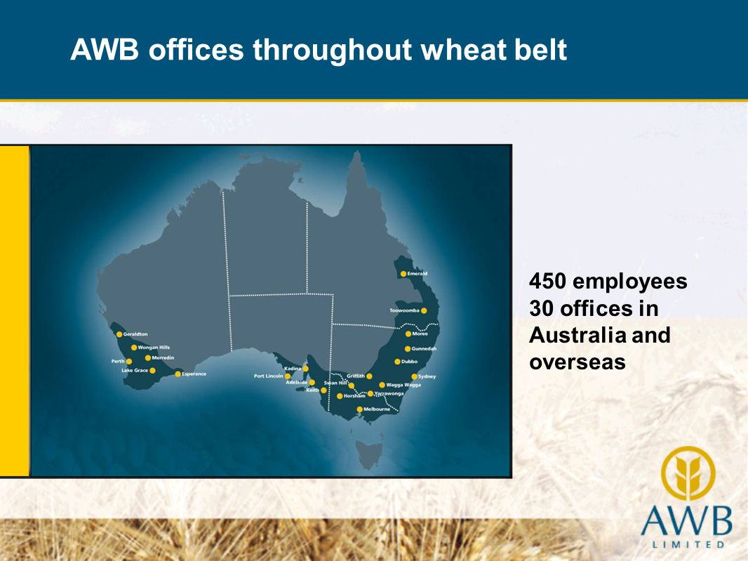 450 employees 30 offices in Australia and overseas AWB offices throughout wheat belt
