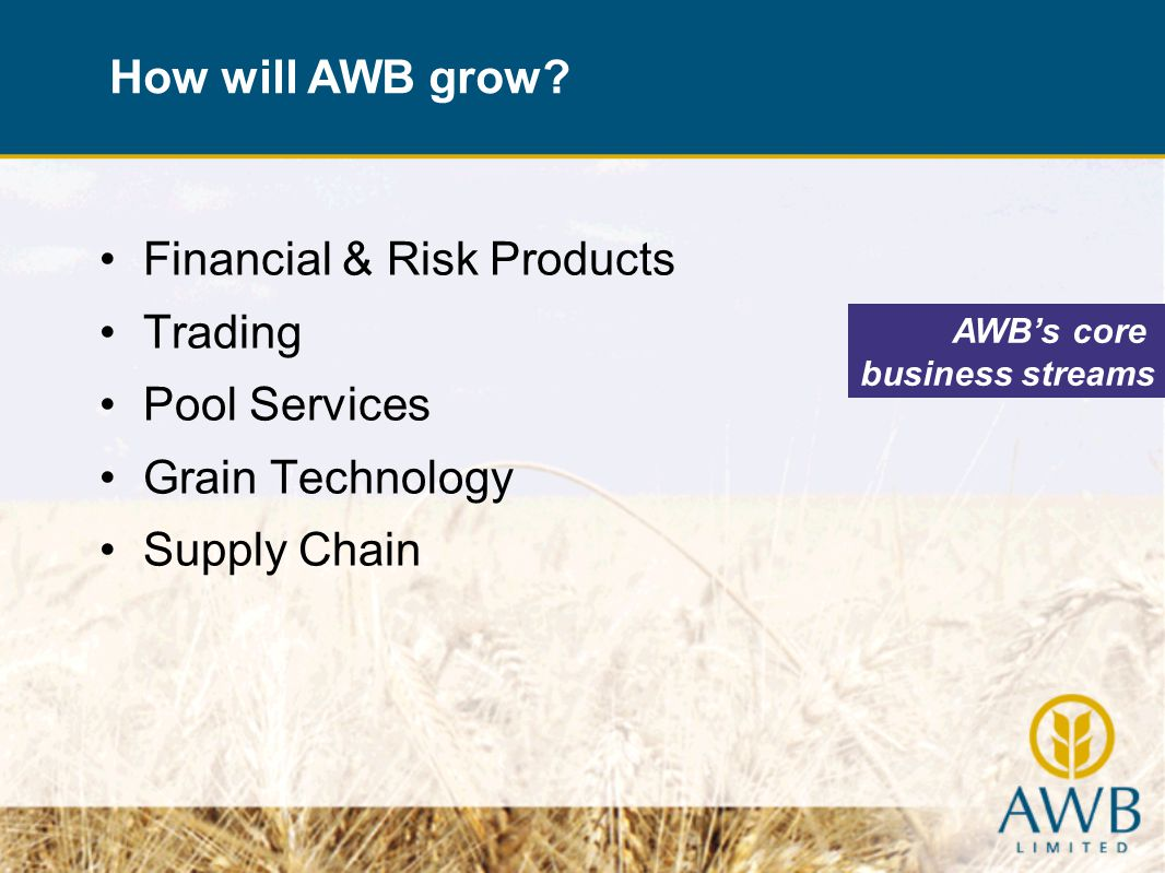 Financial & Risk Products Trading Pool Services Grain Technology Supply Chain How will AWB grow.