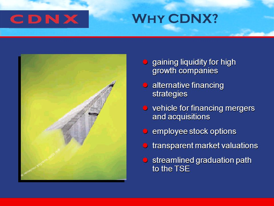 Why CDNX? gaining liquidity for high growth companies alternative financing strategies vehicle for financing mergers and acquisitions employee stock o